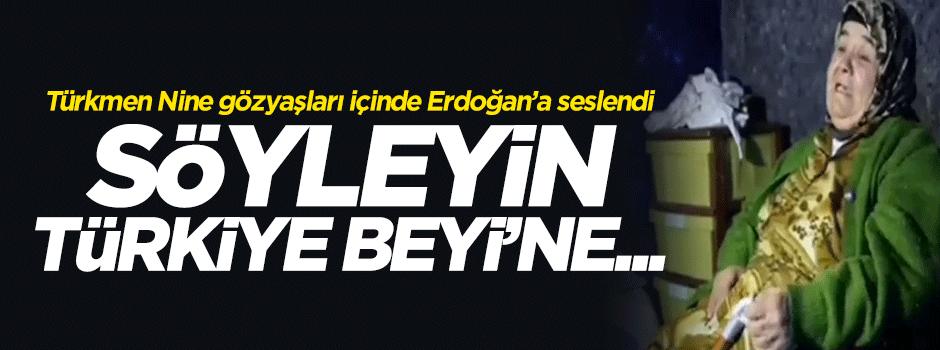 Türkmen Nine gözyaşlarıyla Erdoğan'a seslendi