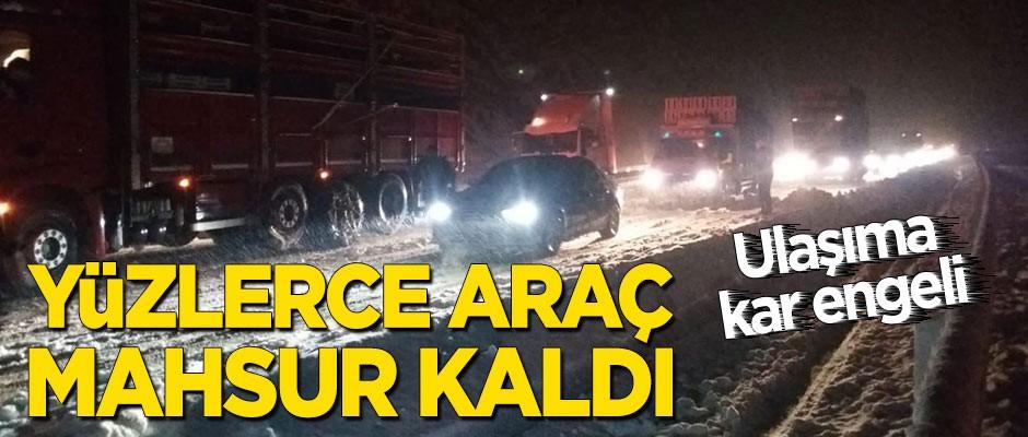 Ulaşıma kar engeli: Yüzlerce araç mahsur kaldı