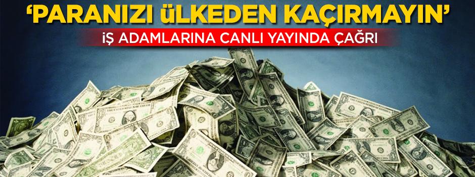 Ünlü isimden iş adamlarına çağrı: Paranızı ülkeden kaçırmayın