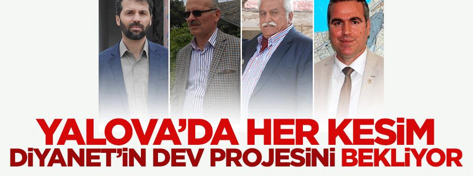 Yalova'da her kesim Diyanet'in dev projesini bekliyor