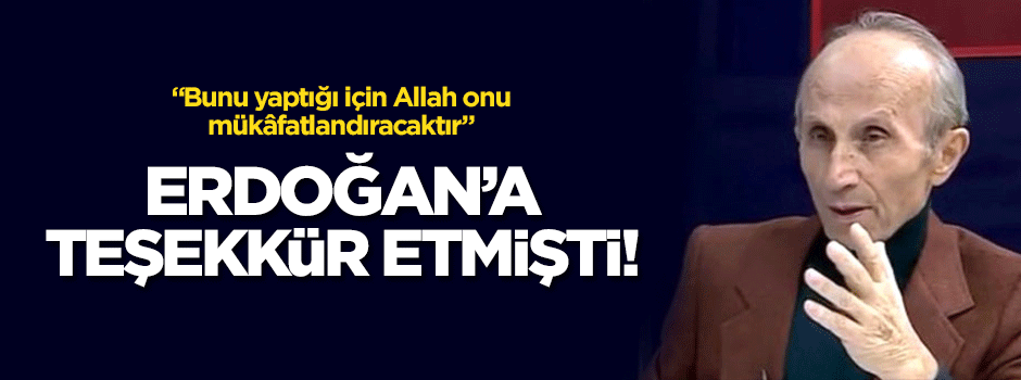 Yaşar Nuri Öztürk Erdoğan'a teşekkür etmişti! Bakın neden...