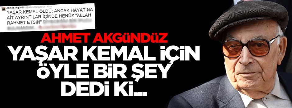 Yazar Ahmet Akgündüz'den çok tartışılacak Yaşar Kemal yorumu