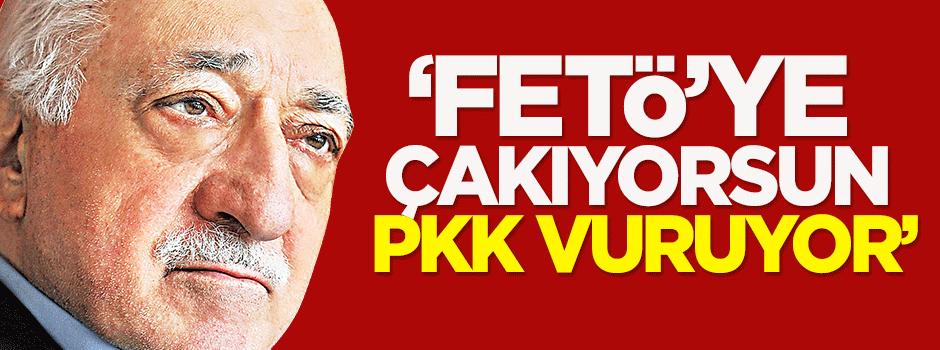 'FETÖ'ye çakıyorsun, PKK vuruyor'
