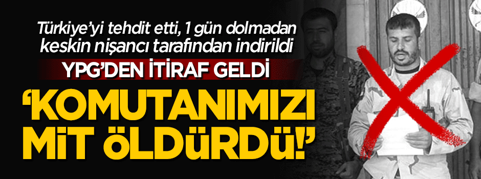 YPG'den itiraf: Komutanımızı MİT öldürdü