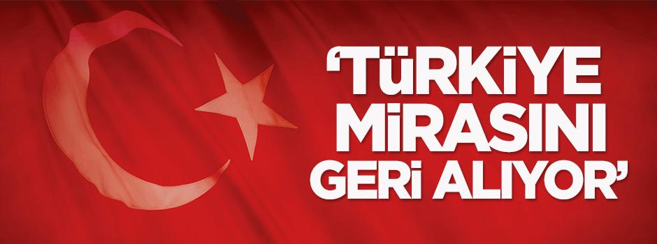 T�rkiye miras�n� geri al�yor