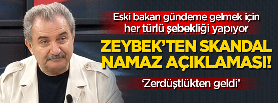 Eski MHP'li Zeybek Kur'an'da namaz diye bir kelime yok!