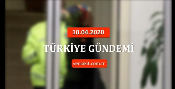 10 Nisan Türkiye gündemi