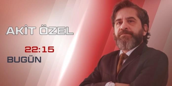 AKİT ÖZEL PROGRAMI BUGÜN AKİT TV'DE