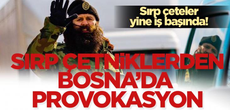 Sırp Çetniklerin Bosna Hersek'te yeni provokasyonu